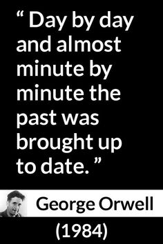 George Orwell - 1984 - Day by day and almost minute by minute the past was