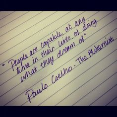 Paulo Coelho - The Alchemist People are capable, at any time in their lives, of doing what they dream of - from one of my all. The Alchemist Paulo Coelho, English Quotes, E Cards, Blog, Inspire Me, Life Lessons, Wise Words, Quotations, Qoutes