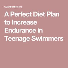 A Perfect Diet Plan to Increase Endurance in Teenage Swimmers