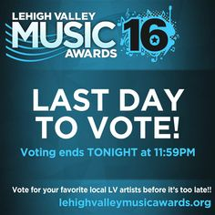 #Voting ends TONIGHT for #LVMA16 at 11:59! Don't wait, vote now at www.lehighvalleymusicawards.org! #glvma