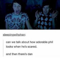 Phil does look adorable.. yet Dan looks like the thing you'd be scared of