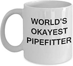 Funny Mug - World's Okayest Pipefitter - Porcelain White Funny Coffee Mug Coffee Mug Sets, Funny Coffee Mugs, Funny Mugs, Coffee Quotes, Coffee Cups, Mother's Day Mugs, Mugs Set, Traveling Teacher, Quotes Thoughts