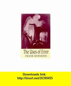 The Uses of Error (9780674931527) Frank Kermode , ISBN-10: 0674931521  , ISBN-13: 978-0674931527 ,  , tutorials , pdf , ebook , torrent , downloads , rapidshare , filesonic , hotfile , megaupload , fileserve Ebooks, Pdf, Tutorials, Wizards, Teaching