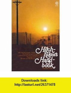 Hitchhikers s handbook; The Original and Complete Guide to Hitchhiking in the United States now expanded to include Europe and the world (A Plume Book) Tom Grimm ,   ,  , ASIN: B0006VZK0S , tutorials , pdf , ebook , torrent , downloads , rapidshare , filesonic , hotfile , megaupload , fileserve