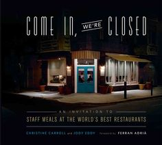 Come In We're Closed features recipes from staff meals at some of the world's best restaurants.