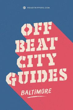 Head off the beaten path in Baltimore with this Offbeat City Guide!