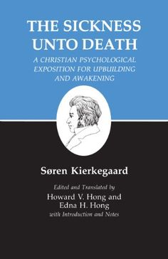 Kierkegaard's Writings, XIX: Sickness Unto Death: A Christian Psychological Exposition for Upbuilding and Awakening - Kindle edition by Søren Kierkegaard, Howard V. Hong, Edna H. Hong, Edna H. Hong, Howard V. Hong. Religion & Spirituality Kindle eBooks @ Amazon.com.