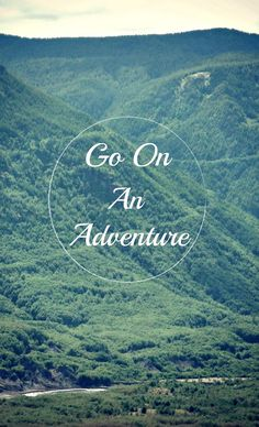 Go on an adventure.