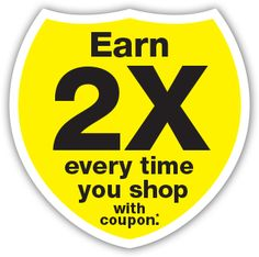 Earn 2X every time you shop with coupon*.