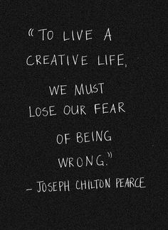 """""""To live a creative life, we must lose our fear of being wrong."""" (Joseph Chilton Pearce) """"To live a creative life, we must lose our fear of being wrong. The Words, Cool Words, Quotable Quotes, Motivational Quotes, Quotes Inspirational, Positive Quotes, Positive Life, Great Quotes, Quotes To Live By"""