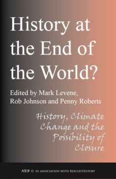 History at the End of the World? Climate Change and the Possibility of Closure  Author: Levene, Mark  £9.45