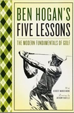 Ben Hogan's Five Lessons, Probably the only Golf Book You will Ever need!