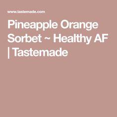 Pineapple Orange Sorbet ~ Healthy AF | Tastemade