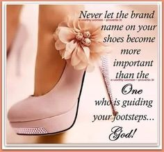 Never let the brand name on your shoes become more important than the One who is guiding your footsteps, God! Virtuous Woman, Godly Woman, Christian Women, Christian Quotes, Faith Quotes, Bible Quotes, Qoutes, Gratitude Quotes, Prayer Quotes