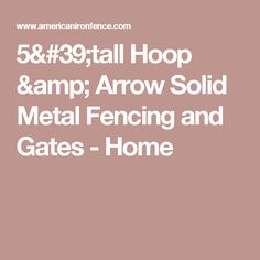 5'tall Hoop & Arrow Solid Metal Fencing and Gates - Home