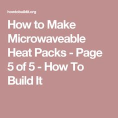 How to Make Microwaveable Heat Packs - Page 5 of 5 - How To Build It