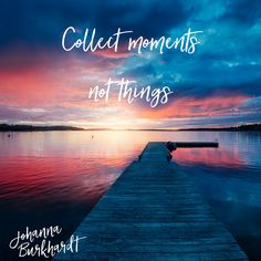 Things you can buy anytime, the moment only comes once! Enjoy it. Be present in it. Have fun. #Quotes #Sunsets #Empowerment www.JohannaBurkhardt.com