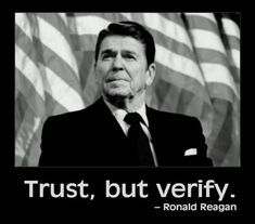 Trust, but Verify - Ronald Reagan