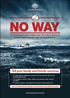 """""""NO WAY you will make Australia home."""" Operation Sovereign Borders from the Aust Govt- relating to asylum seekers, Go back to where you came from"""