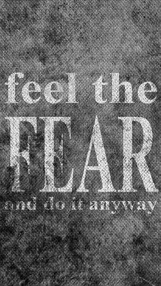 Fear it - Respect it - Do it anyways.... if the outcome is for all that is Good.