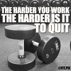 The harder you work and have pride in something, the harder it is to quit ..... .....