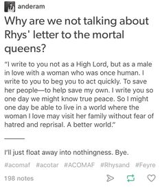 And the fact her wrote that BEFORE he admitted anything to Feyre. Awh, lovely Rhysand. Being all lovely and what not.