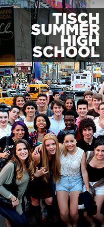Summer High School: Tisch School of the Arts at NYU. Registration starts this summer for 2016. Deadline Jan. 2016.
