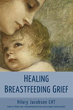Healing Breastfeeding Grief: How mothers feel and heal when breastfeeding does not go as hoped by [Jacobson, Hilary]