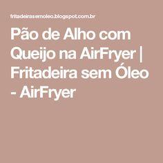 Pão de Alho com Queijo na AirFryer | Fritadeira sem Óleo - AirFryer