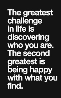 The greatest challenge in life... quote