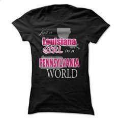 just a Lousiana Girl in a Pennsylvania World - #sweatshirt man #sweater style. GET YOURS => https://www.sunfrog.com/LifeStyle/just-a-Lousiana-Girl-in-a-Pennsylvania-World.html?68278