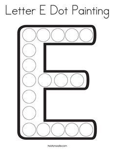 Letter E Dot Painting Coloring Page - Twisty Noodle Letter E Activities, Preschool Letters, Dot Letters, Painted Letters, Letter E Craft, Dots Free, Do A Dot, Dot Painting, Lettering