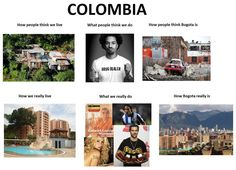 how the world view us and how we really are. And proud. Colombia