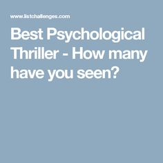 Best Psychological Thriller - How many have you seen?