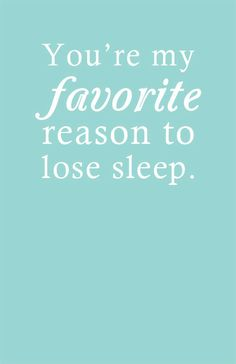 My favorite reason to lose sleep