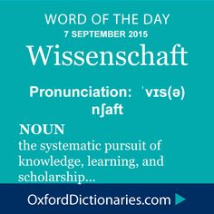 Word of the Day: Wissenschaft Click through to the full definition, audio pronunciation, and example sentences: http://www.oxforddictionaries.com/definition/english/Wissenschaft #WOTD #wordoftheday