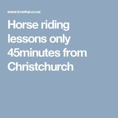 Horse riding lessons only 45minutes from Christchurch