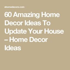 60 Amazing Home Decor Ideas To Update Your House – Home Decor Ideas
