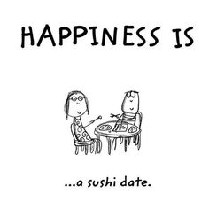 Happiness is a sushi date Sushi Quotes, Lovers Quotes, Are You Happy, Make