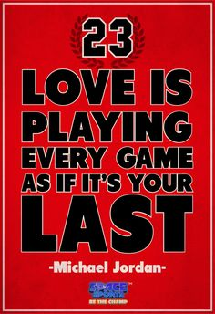 Love is playing every game as if it's your last - MJ #23 #MichaelJordan