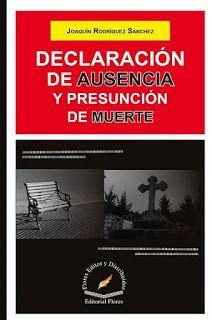 LIBROS EN DERECHO: DECLARACIÓN DE AUSENCIA Y PRESUNCIÓN DE MUERTE