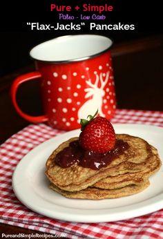 **Flax Jacks Pancakes** Pure + Simple : Grain Free : Paleo : Low Carb