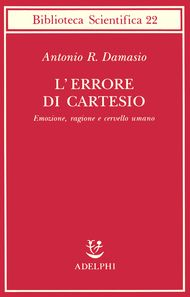 Adelphi - L'errore di Cartesio - Antonio R. Damasio    Emozione, ragione e cervello umano