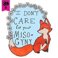 Feminist Fox Doesn't Care For Your Misogyny -- Women's T-Shirt/Tanktop – Feminist Apparel. I want the white tank!