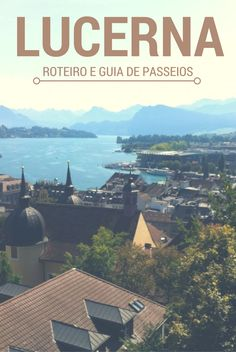 Guia dos melhores passeios em Lucerna, na Suíça. Com roteiro para um ou dois dias na cidade.