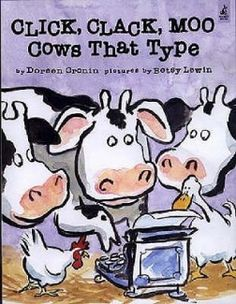 Click, Clack, Moo: Cows That Type    Hilarious for point of view and persuasive text