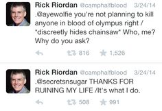 ahahaha Rick is hilarious. He and John Green are like the funniest authors ever