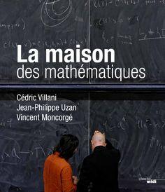 Ballade à l'Institut Henri Poincaré : La maison des mathématiques / Cédric Villani, Jean Philippe Uzan, Vincent Moncorgé. Sorti en novembre 2014 : Le Cherche-Midi éditeur.