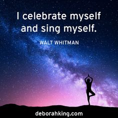 "Inspirational Quote: ""I celebrate myself and sing myself."" - Walt Whitman. Hugs, Deborah #EnergyHealing #Qotd #WaltWhitman #Wisdom #Celebrate"