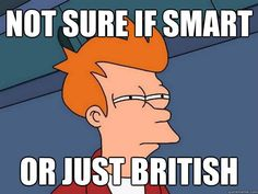 Thats what british accents do